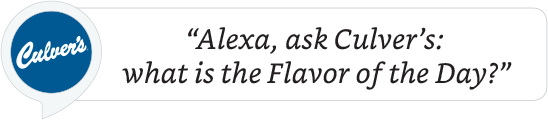 Alexa, ask Culver's: what is the Flavor of the Day?